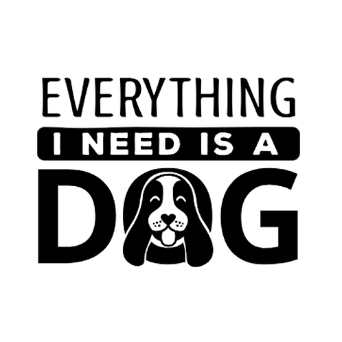 "Everything I need is a Dog (12""x 12"")"