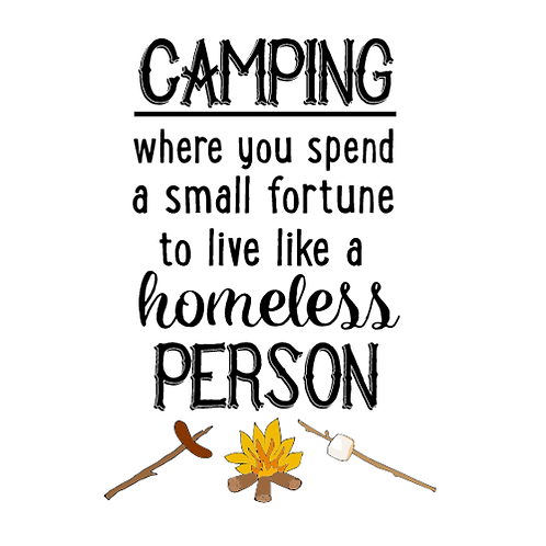 "Camping like Homeless (12""x18)"