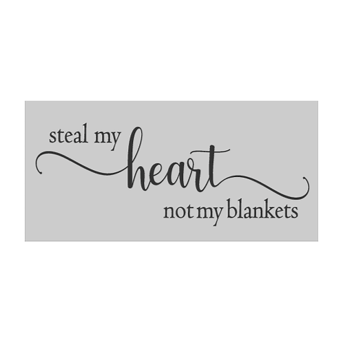 """Steal my heart not my blankets (12""""x24"""")"""