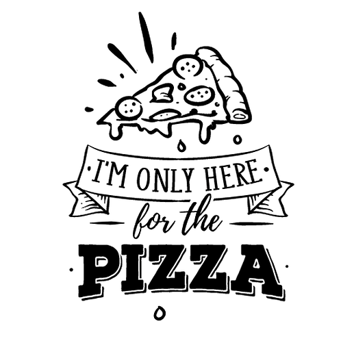 "I'm only here for Pizza (12""x12)"