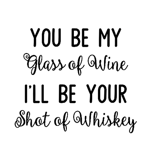 "You be Wine - I'll be Whiskey (12""x12"")"