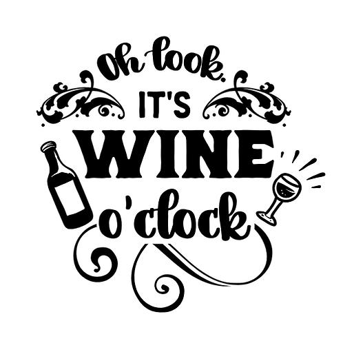 """Oh look it's wine o'clock (bottle/glass) (12""""x12"""")"""