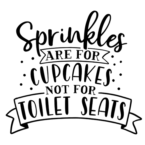 """Sprinkles are for cupcakes (12""""x12"""")"""