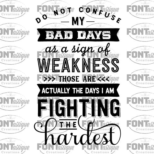 "Do not Confuse Bad Days (12""x24)"