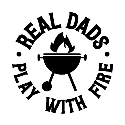 """Real Dads Play with Fire (12""""x 12"""")"""