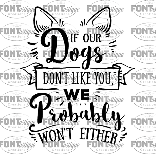 """If our Dogs Don't Like You  (12""""x12"""")"""