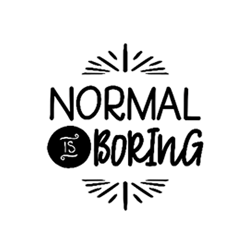"""Normal is boring (12""""x12"""")"""