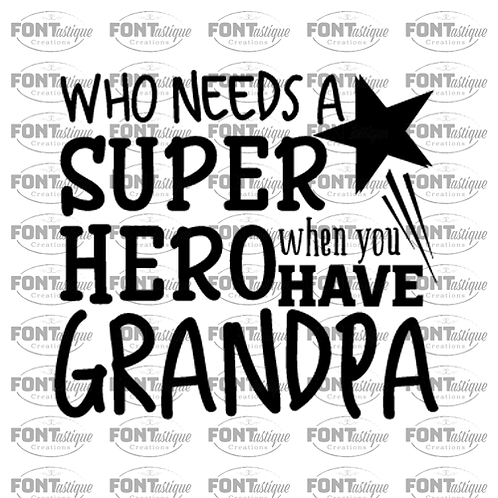 "Who needs a Super Hero when we have Grandpa (12""x12"")"
