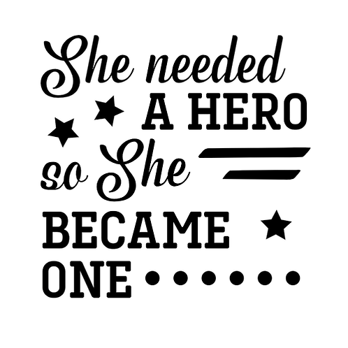 """She needed a hero so she became one (12""""x12"""")"""