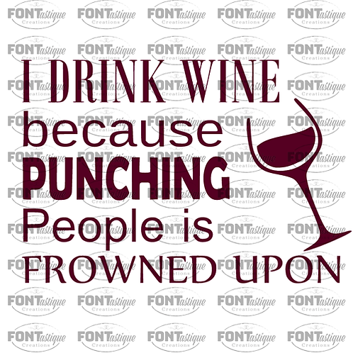 "I drink wine because Punching People (12""x12"")"