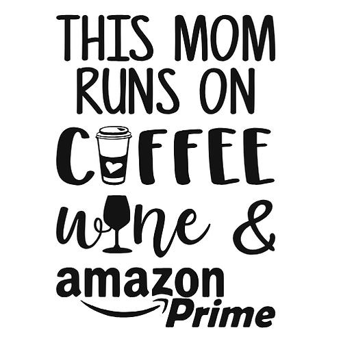 "This mom runs on coffee, wine and Amazon Prime (12""x12"")"