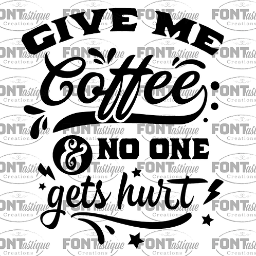 "Give me Coffee No one Hurt (12""x12"")"