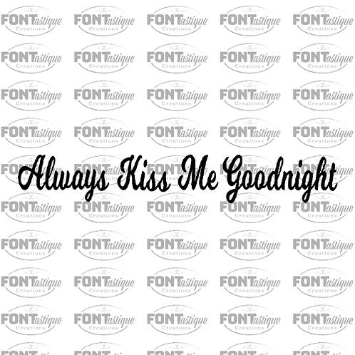"Always Kiss me Goodnight (24"" x 5.5"")"