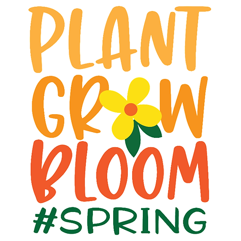 "Plant Grow Bloom #spring (12""x12"")"