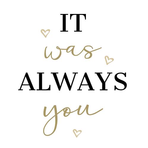 """It was always you (12""""x12"""")"""