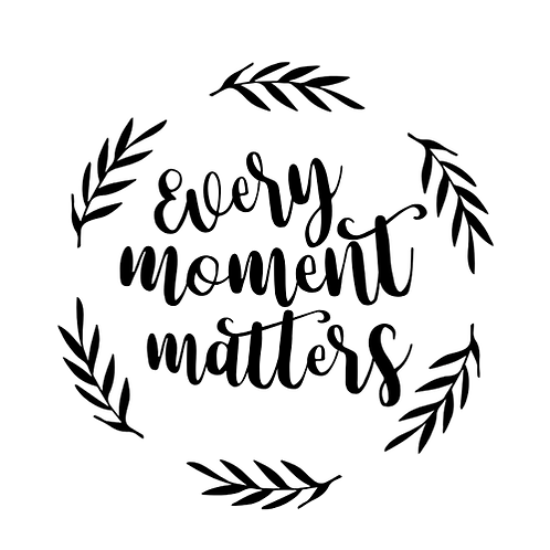 """Every moment matters (12""""x 12"""")"""