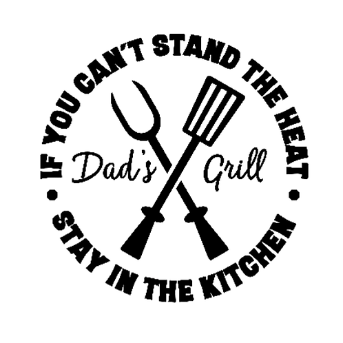 "Dad's Grill - If you can't stand the heat (12""x 12"")"