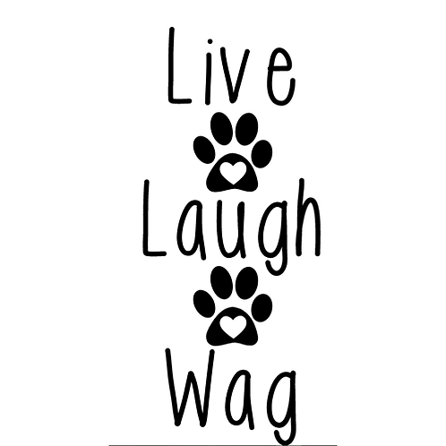 """Live Laugh Wag  (12""""x12"""")"""