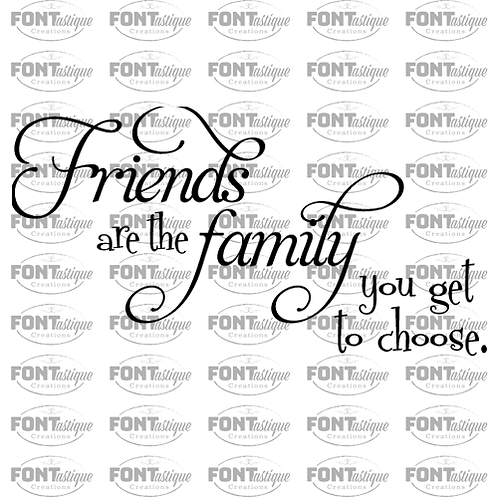 """Friends are the Family you Get to Choose (12""""x24"""")"""