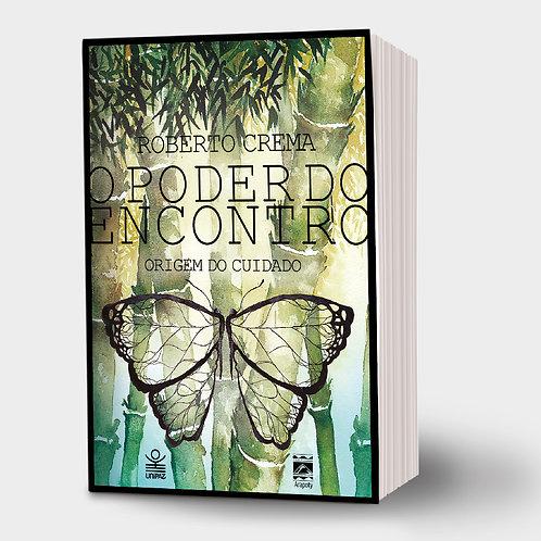 O PODER DO ENCONTRO de Roberto Crema