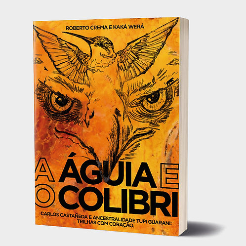 A ÁGUIA E O COLIBRI de Roberto Crema e Kaká Werá