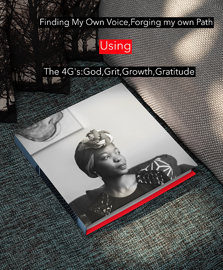 Finding my Own Voice,Forging My Own path USINGthe 4G's:God,Grit,Growth,Gratitude