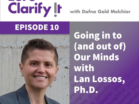 Going in to (and out of) Our Minds with Lan Lossos, Ph.D.