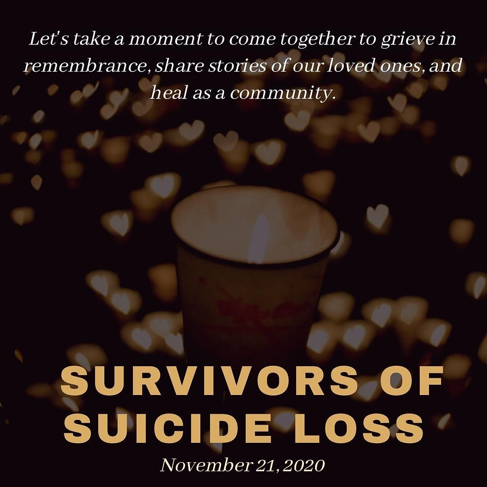 Graphic of a close up of a candle at a vigil, many lit candles can be seen out of focus in the background. Text reads Let's take a moment to come together to grieve in remembrance, share stories of our loved ones, and heal as a community. Survivors of Suicide Loss November 21st 2020.