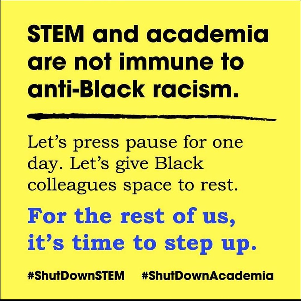 Graphic text reads STEM and academia are not immune to anti-Black racism. Let's press pause for one day. Let's give Black colleagues space to rest. For the rest of us, it's time to step up. #ShutDownSTEM #ShutDownAcademia