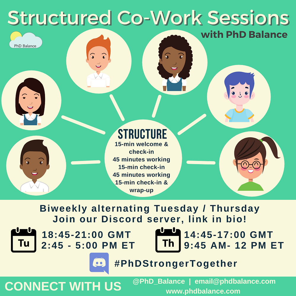 Graphic text reads Structured Co-Work Sessions with PhD Balance, bi-weekly alternating Tuesdays and Thursday - join our discord server link in bio! Tuesdays 18:45-21:00 GMT/ 2:45-5:00pm ET, Thursdays 14:45-17:00GMT/ 9:45AM- 12PM ET! #PhDStrongerTogether Connect with PhD Balance
