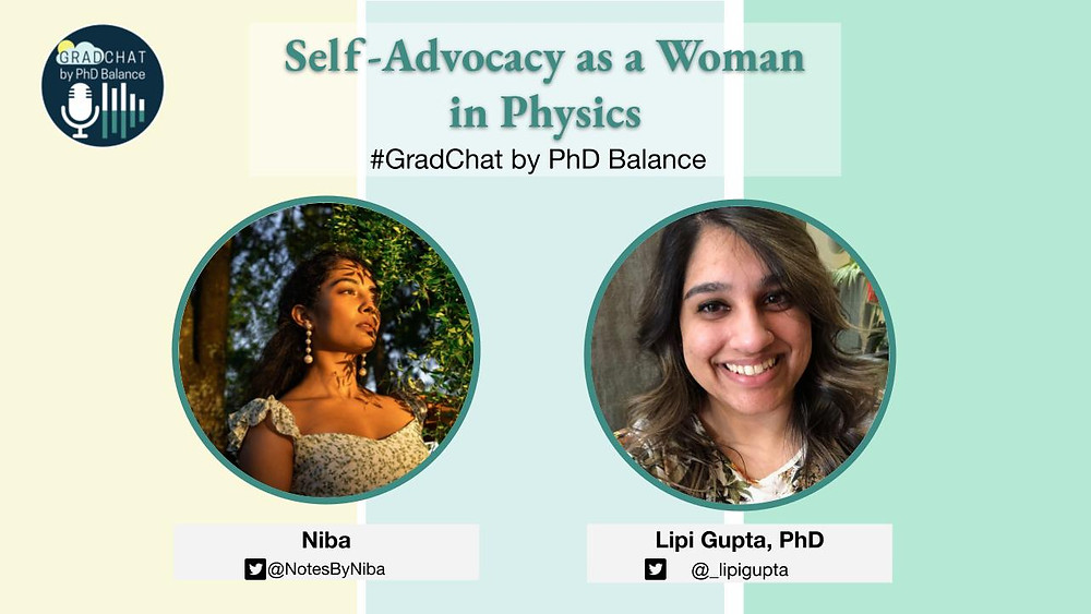 Promotional Graphic - Alt: Self-Advocacy as a Woman in Physics. # Grad Chat by PhD Balance. There are 2 headshots one of Niba, the host & one of Lipi Gupta, PhD, the guest.