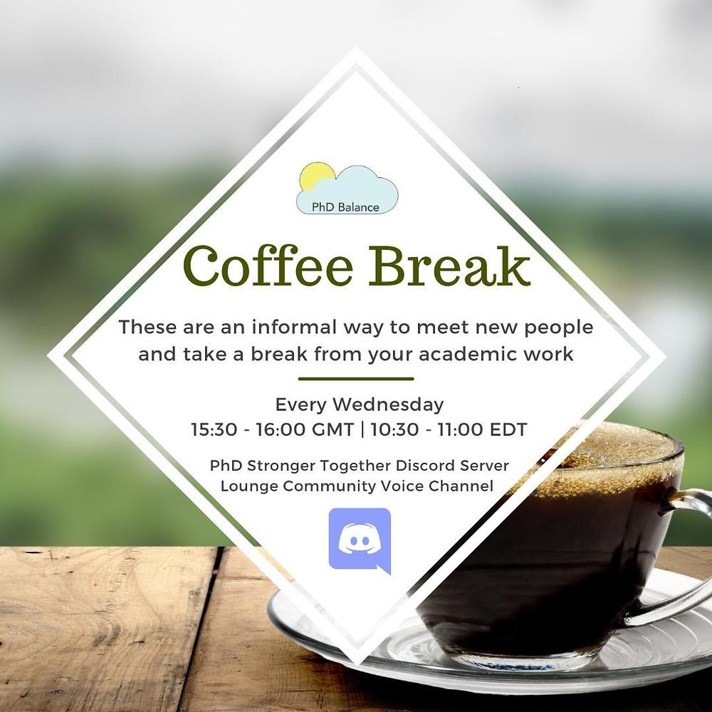 The background image has a steaming cup of coffee on the right side with a blurred nature background. The right side has a large white text box saying: Coffee Break! An informal way to meet new people and take a break from your academic work. Every Wednesday, 15:30 GMT/ 10:30 ET, on the PhD Stronger Together Discord Served, Lounge community voice channel. Link in bio to join!