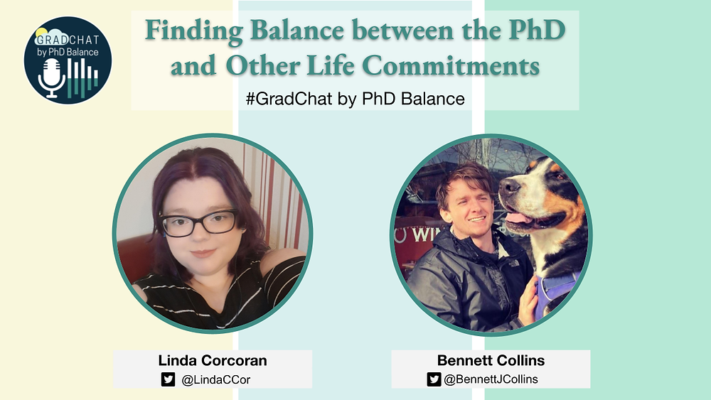 Promotional Graphic, text reads Finding Balance between the PhD and Other Life Commitments. #GradChat by PhD Balance There are two headshots one of Linda, the host & one of Bennett, the guest.