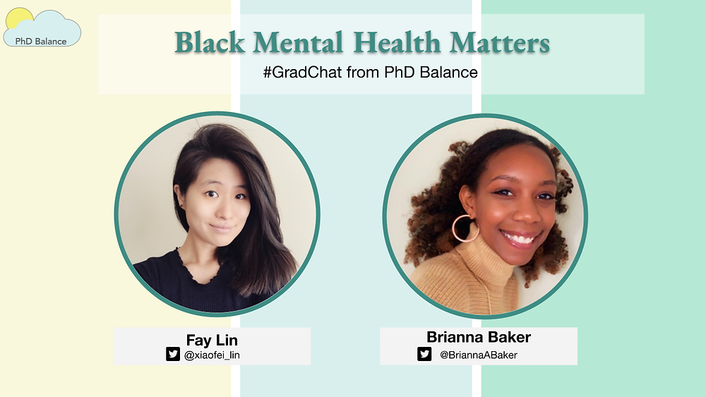 Grad Chat promotional graphic - text reads Black Mental Health Matters # Grad Chat from PhD Balance. There is two headshots one of Fay Lin, the host and one of Brianna Baker, this week's special guest