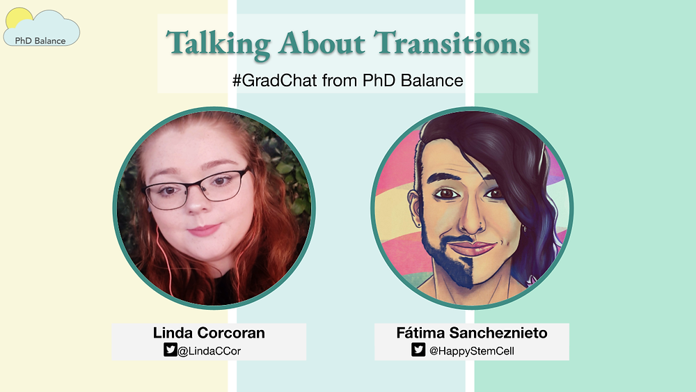 Graphic - text reads  Talking About Transitions. Grad Chat by PhD Balance. There are two headshots one of Linda, the host & one of Fátima.