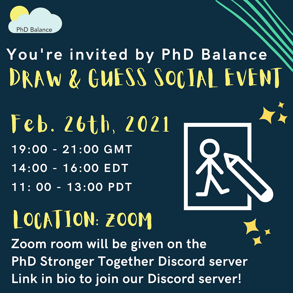 Promotional Graphic - Text reads You're invited by PhD Balance Draw and Guess Social Event, Feb 26th 2021 19:00-21:00 GMT, 14:00-16:00 EDT, 11:00-13:00 PDT. Location: Zoom. Zoom room will be given on the PhD Stronger Together Discord server. Link in bio to join our Discord Server.