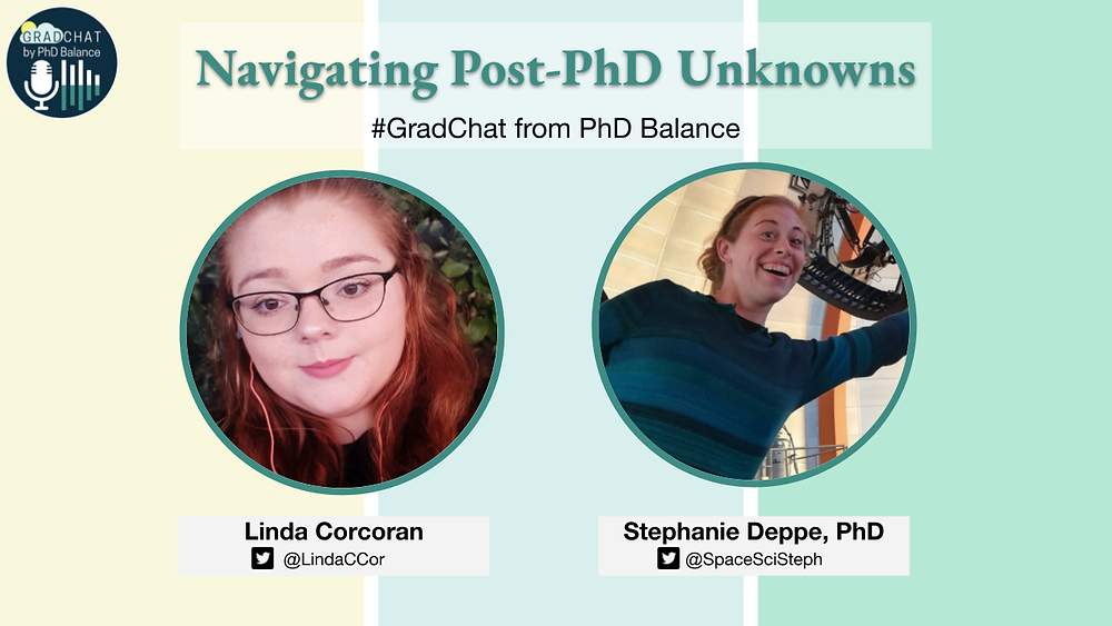Promotional Graphic, text reads Navigating Post-PhD Unknowns, Grad Chat by PhD Balance. There are two headshots one of Linda, the host & one of Stephanie, the guest.