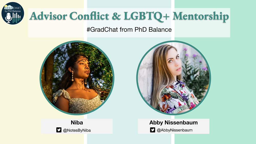 Promotional Graphic, text reads Advisor Conflict and LGBTQ+ mentorship, Grad Chat by PhD Balance. There are two headshots one of Niba, the host & one of Abby, the guest.