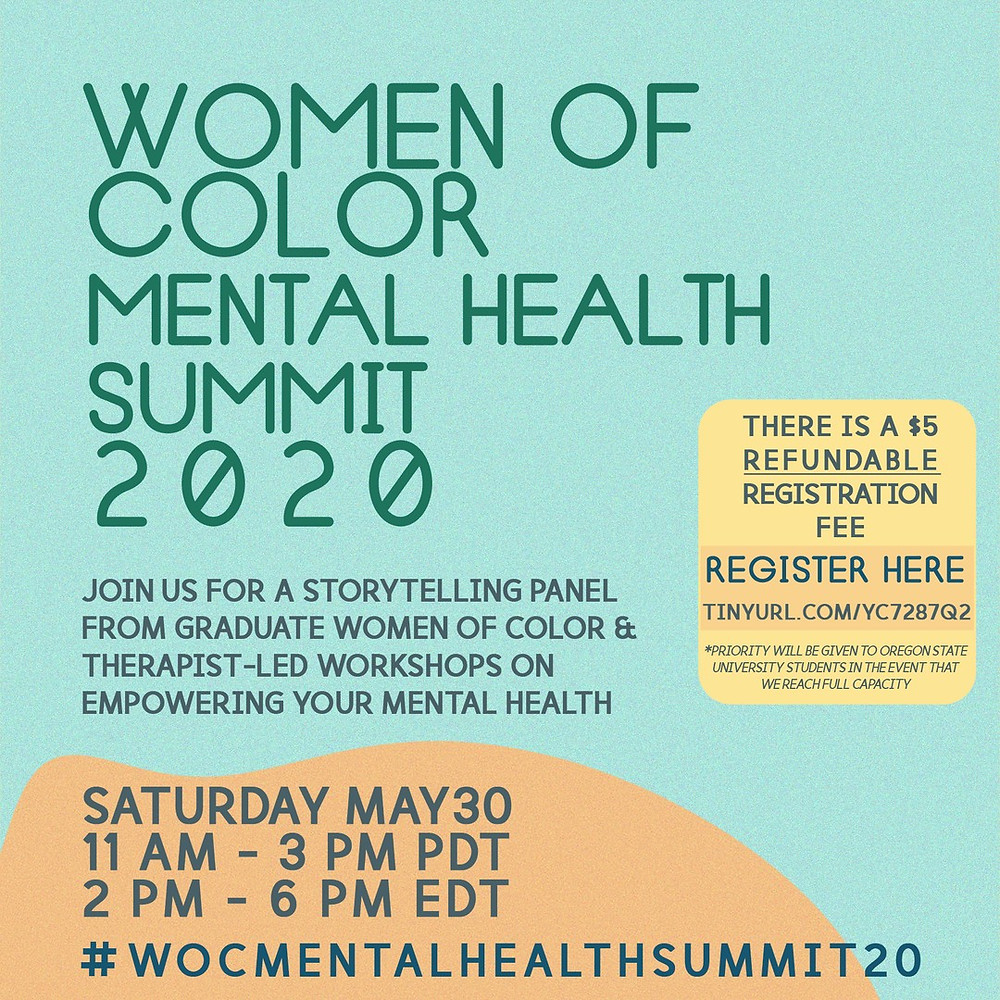 Text reads Women of Color Mental Health Summit 2020, join us for a storytelling panel from graduate women of color & therapist-led workshops on empowering your mental health. Saturday May 30 11am-3pm PDT, 2pm-6pm EDT. There is a $5 refundable registration fee.