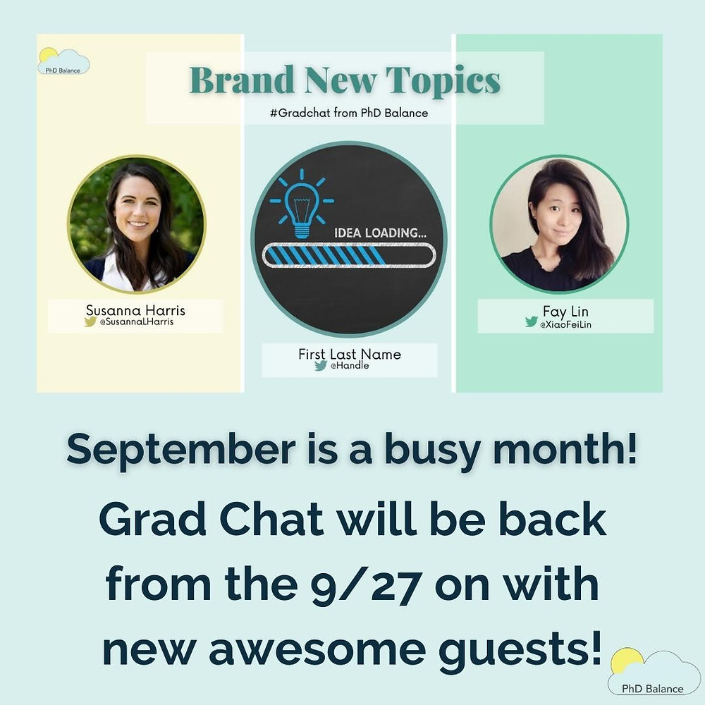 Graphic saying September is a busy month! Grad Chat will be back from the 9/27 onwards with new awesome guests! The thumbnail for PhD Balance's Grad Chat is also on the graphic with the headshots of our hosts Susanna Harris and Fay Lin and the text idea loading with a lightbulb and a loading progress bar that is about 2/3rds loaded in place of a guest headshot