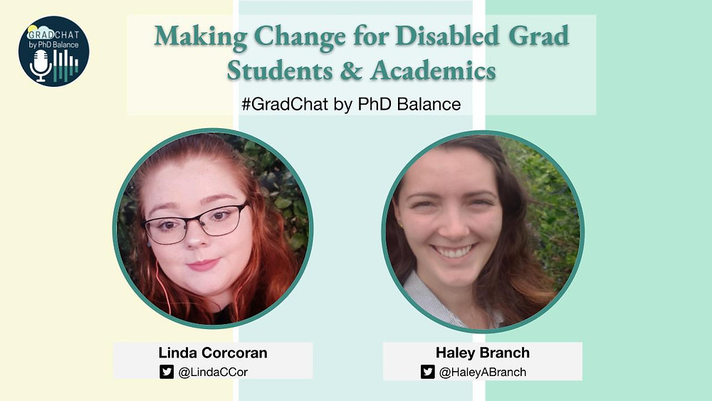 Promotional Graphic - text reads Making Change for Disabled Grad Student & Academics, #GradChat from PhD Balance.. There are two headshots one of Linda, the host & one of Haley, the guest.