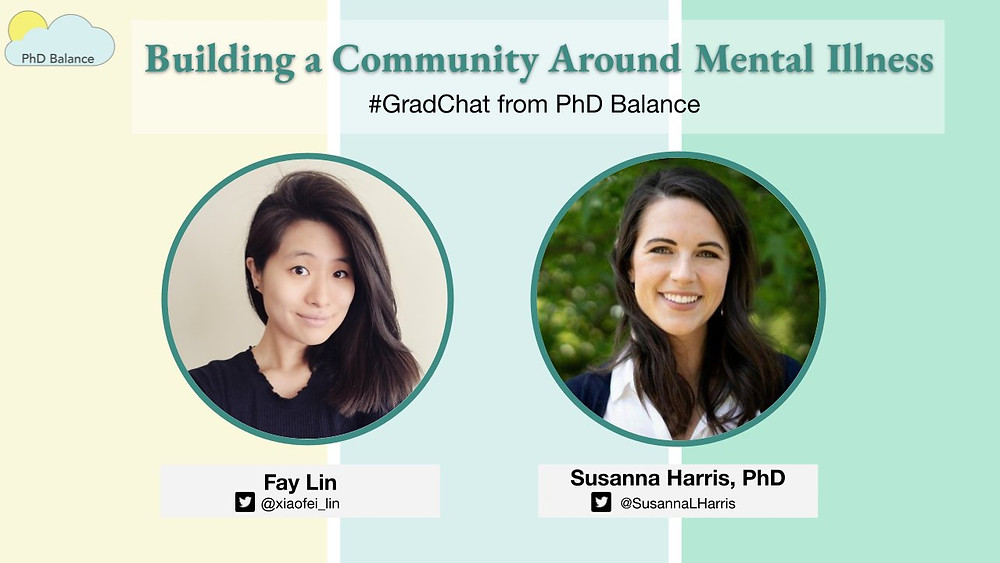 text reads Building a Community Around Mental Illness, # Grad Chat from PhD Balance. There are two headshots one of Fay Lin the host & one of Susanna Harris, PhD