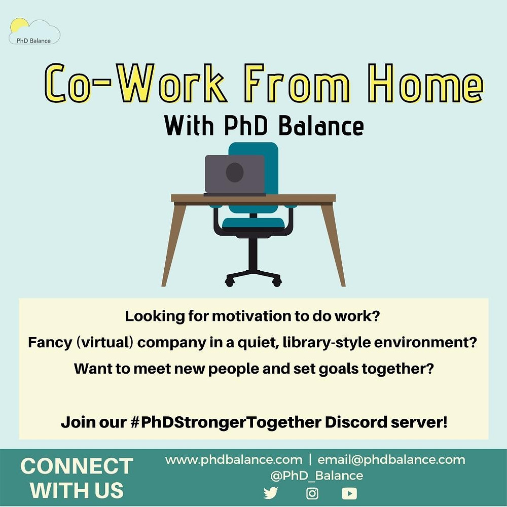Graphic - text reads co-work from home with PhD Balance. Looking for motivation to do work? Fancy (virtual) company in a quiet, library-style environment? Want to meet new people and set goals together? Join our PhD Stronger Together discord server. There is also an icon of a desk and chair with a laptop open on the desk!