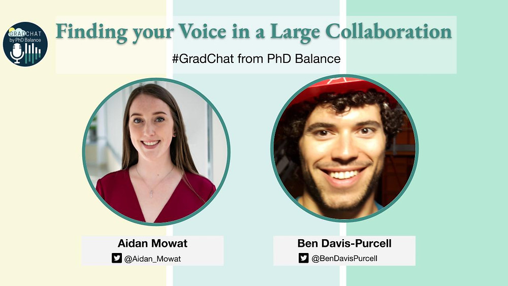 Graphic, text reads Finding Your Voice in a Large Collaboration Grad Chat by PhD Balance. There are two headshots one of Aidan, the host & one of Ben, the guest.