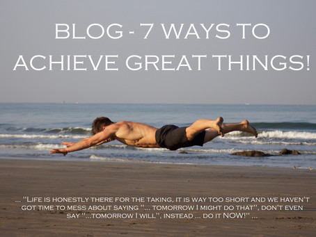 7 ways to achieve great things!