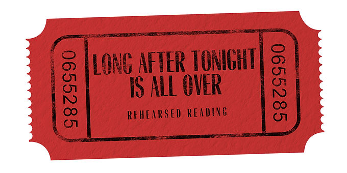 """""""LONG AFTER TONIGHT IS ALL OVER"""" REHEARSED READING OVERVIEW"""