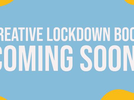 CREATIVE LOCKDOWN BOOK...COMING SOON!