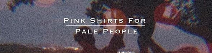 MEET THE ARTIST: PINK SHIRTS FOR PALE PEOPLE