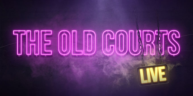 OUR GUIDE TO THE OLD COURTS LIVE