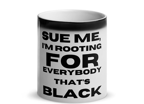 Black Magic Reveal Mug - Sue Me, I'm Rooting For Everybody That's Black